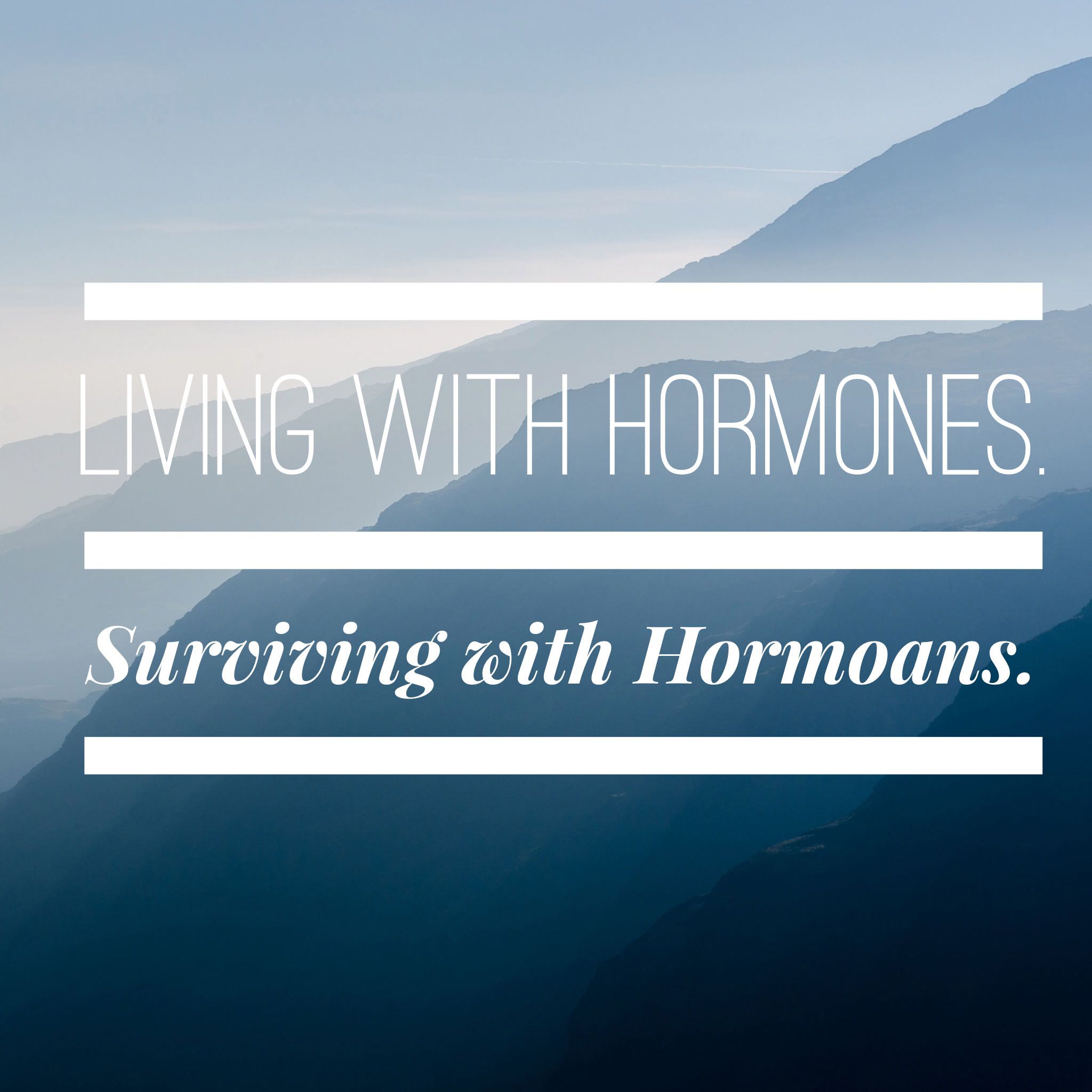 living with Hormones. Surviving with Hormones. A lighthearted look at those monthly hormones that plague the lives of women.