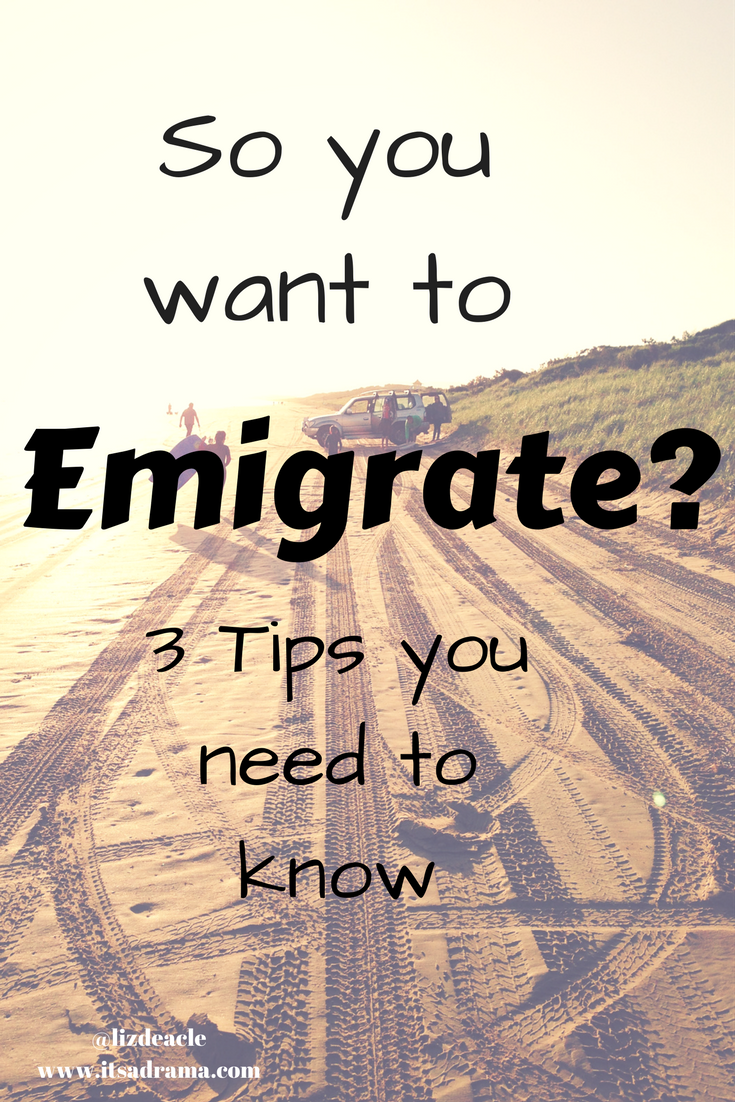 So you want to emigrate? 3 tips to consider.​